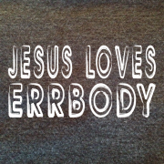 Jesus Loves Errbody – Charcoal Heather