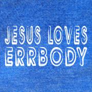 Jesus Loves Errbody – Royal Blue Heather